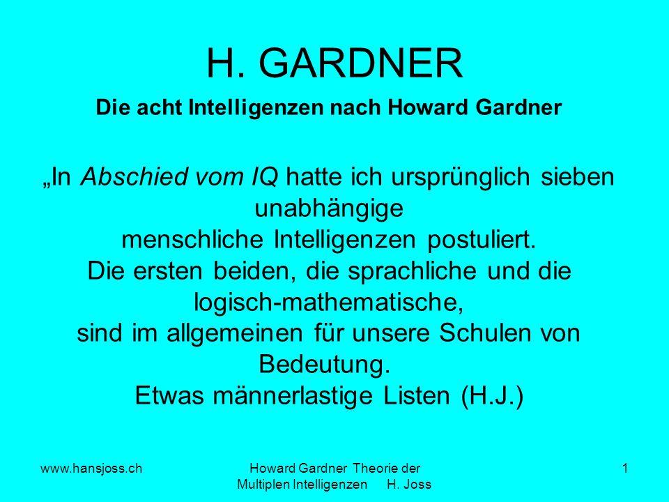 www.hansjoss.chHoward Gardner Theorie der Multiplen Intelligenzen H. Joss 1 Die acht Intelligenzen nach Howard Gardner In Abschied vom IQ hatte ich ur