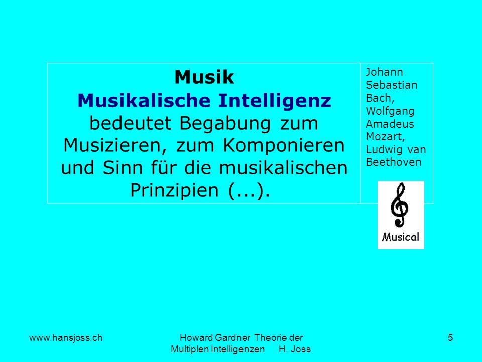 www.hansjoss.chHoward Gardner Theorie der Multiplen Intelligenzen H. Joss 5 Musik Musikalische Intelligenz bedeutet Begabung zum Musizieren, zum Kompo