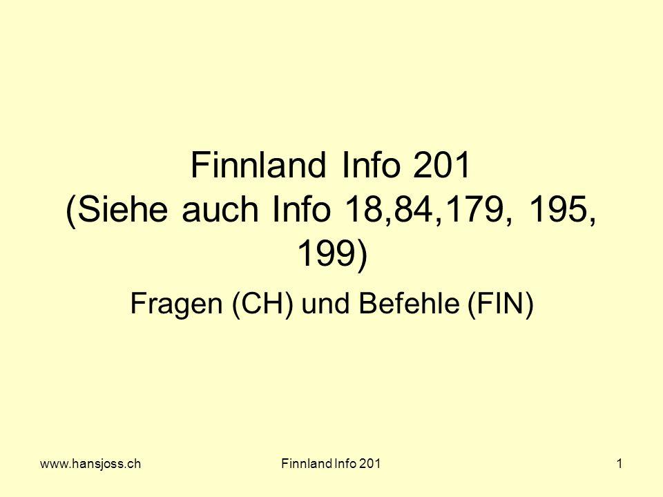 www.hansjoss.chFinnland Info 2011 Finnland Info 201 (Siehe auch Info 18,84,179, 195, 199) Fragen (CH) und Befehle (FIN)