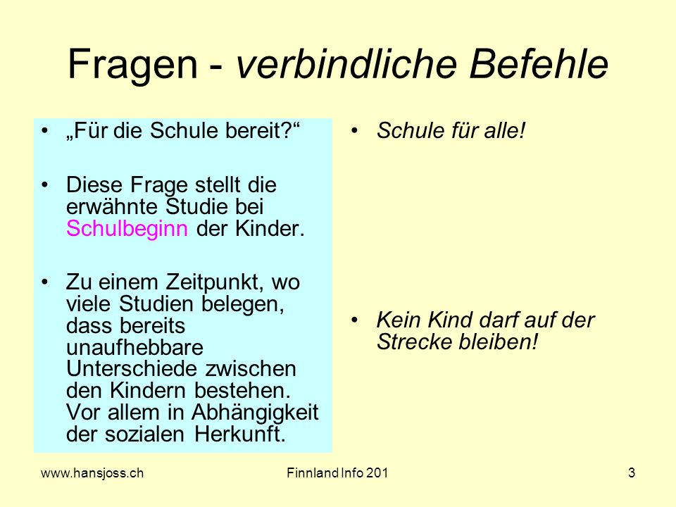www.hansjoss.chFinnland Info 2013 Fragen - verbindliche Befehle Für die Schule bereit? Diese Frage stellt die erwähnte Studie bei Schulbeginn der Kind