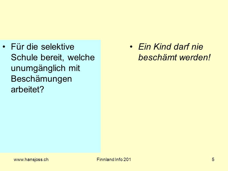 www.hansjoss.chFinnland Info 2015 Für die selektive Schule bereit, welche unumgänglich mit Beschämungen arbeitet? Ein Kind darf nie beschämt werden!