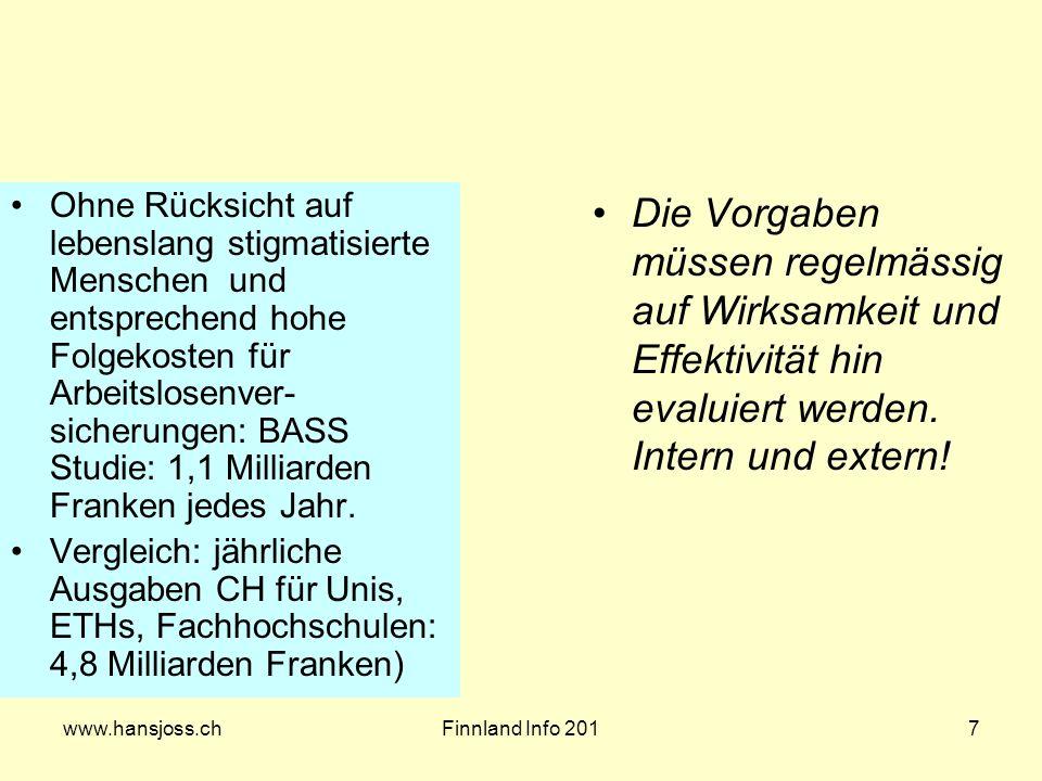 www.hansjoss.chFinnland Info 2017 Ohne Rücksicht auf lebenslang stigmatisierte Menschen und entsprechend hohe Folgekosten für Arbeitslosenver- sicherungen: BASS Studie: 1,1 Milliarden Franken jedes Jahr.