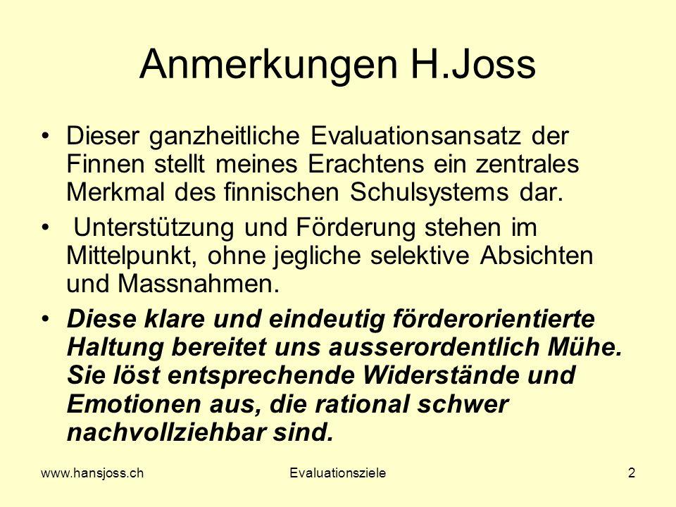 www.hansjoss.chEvaluationsziele2 Anmerkungen H.Joss Dieser ganzheitliche Evaluationsansatz der Finnen stellt meines Erachtens ein zentrales Merkmal de
