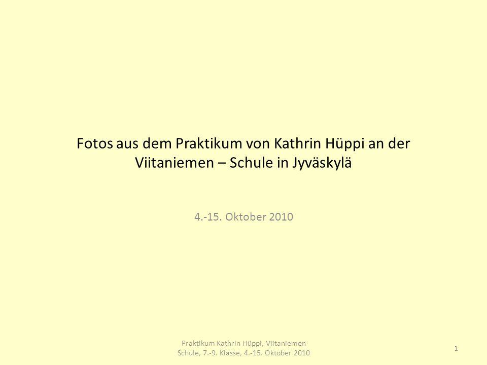 12 Praktikum Kathrin Hüppi, Viitaniemen Schule, 7.-9. Klasse, 4.-15. Oktober 2010