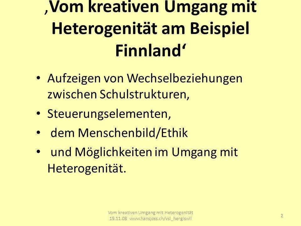 Vom kreativen Umgang mit Heterogenität am Beispiel Finnland Aufzeigen von Wechselbeziehungen zwischen Schulstrukturen, Steuerungselementen, dem Menschenbild/Ethik und Möglichkeiten im Umgang mit Heterogenität.