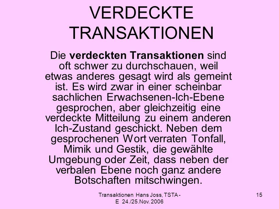 Transaktionen Hans Joss, TSTA - E 24./25.Nov. 2006 15 VERDECKTE TRANSAKTIONEN Die verdeckten Transaktionen sind oft schwer zu durchschauen, weil etwas
