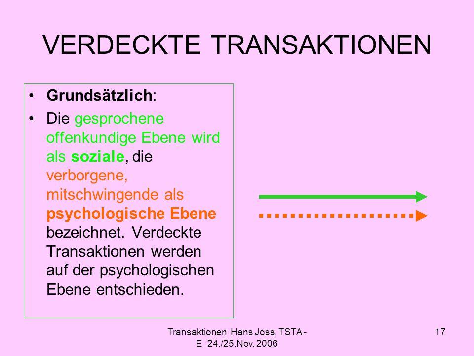 Transaktionen Hans Joss, TSTA - E 24./25.Nov. 2006 17 VERDECKTE TRANSAKTIONEN Grundsätzlich: Die gesprochene offenkundige Ebene wird als soziale, die