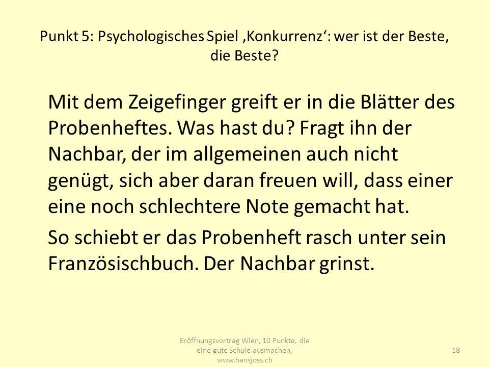 Punkt 5: Psychologisches Spiel Konkurrenz: wer ist der Beste, die Beste? Mit dem Zeigefinger greift er in die Blätter des Probenheftes. Was hast du? F