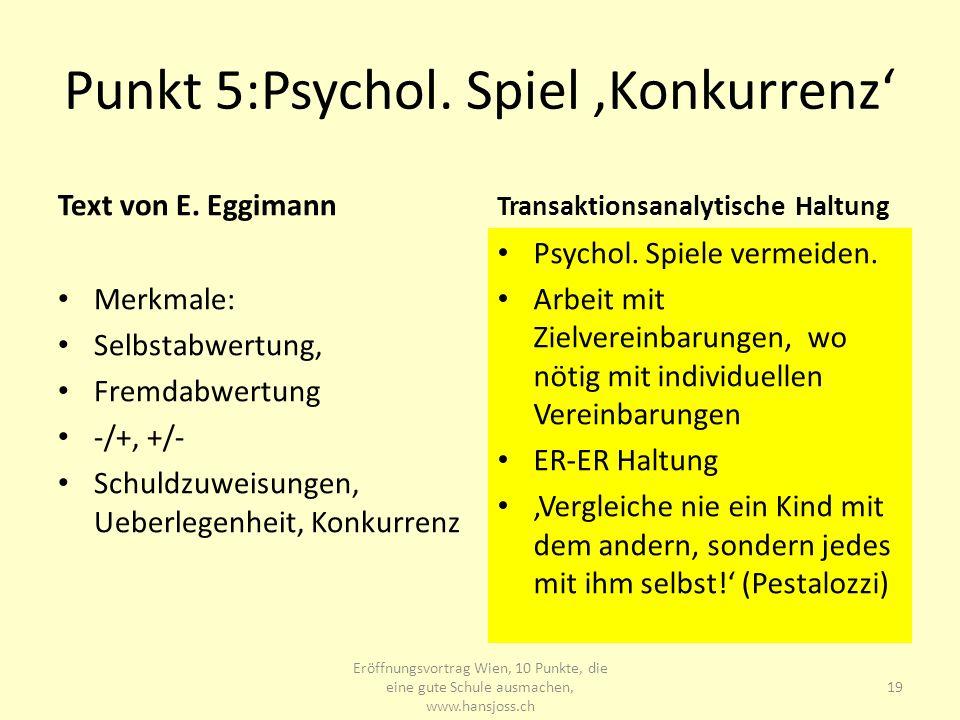 Punkt 5:Psychol. Spiel Konkurrenz Text von E. Eggimann Merkmale: Selbstabwertung, Fremdabwertung -/+, +/- Schuldzuweisungen, Ueberlegenheit, Konkurren