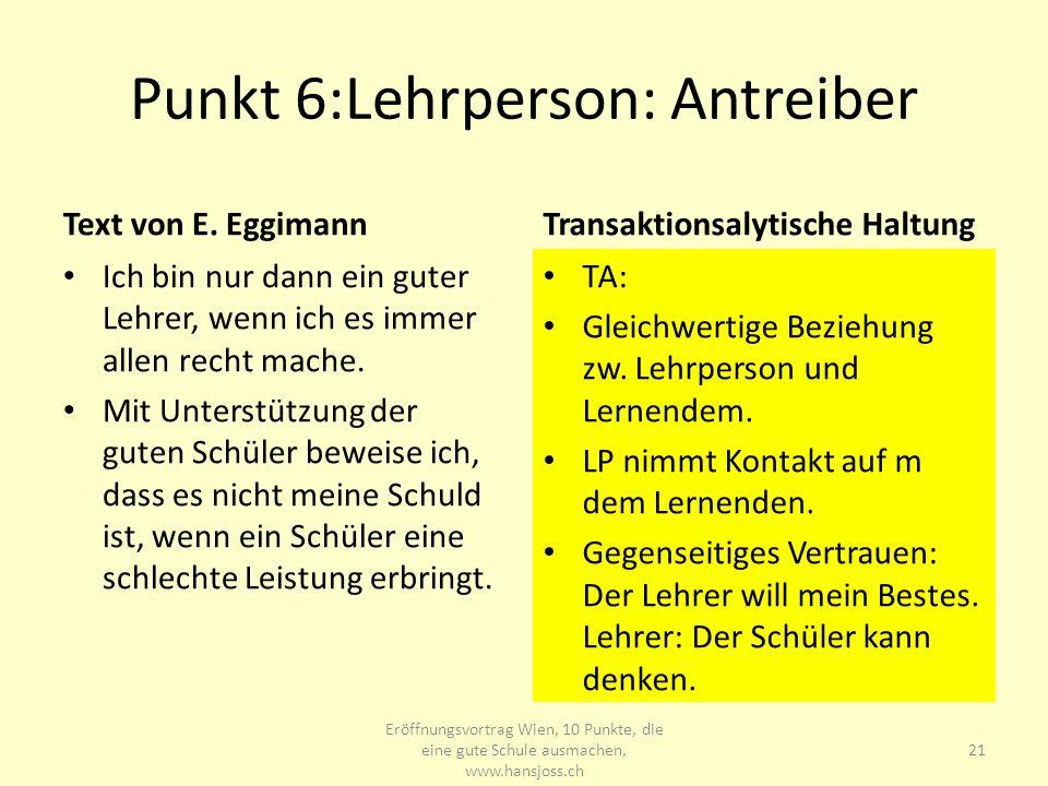 Punkt 6:Lehrperson: Antreiber Text von E. Eggimann Ich bin nur dann ein guter Lehrer, wenn ich es immer allen recht mache. Mit Unterstützung der guten