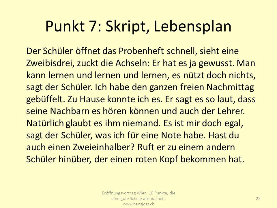 Punkt 7: Skript, Lebensplan Der Schüler öffnet das Probenheft schnell, sieht eine Zweibisdrei, zuckt die Achseln: Er hat es ja gewusst. Man kann lerne