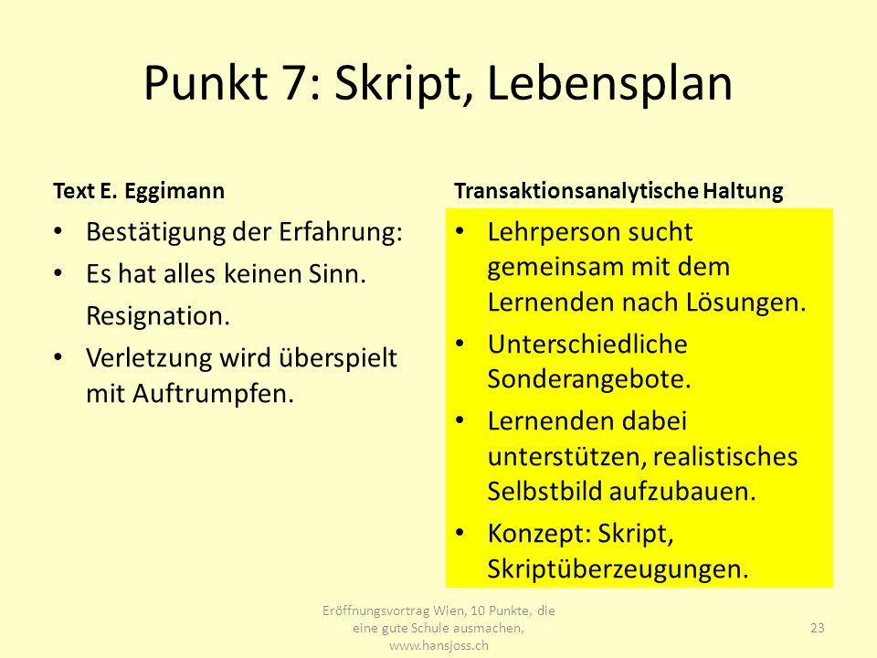 Punkt 7: Skript, Lebensplan Text E. Eggimann Bestätigung der Erfahrung: Es hat alles keinen Sinn. Resignation. Verletzung wird überspielt mit Auftrump