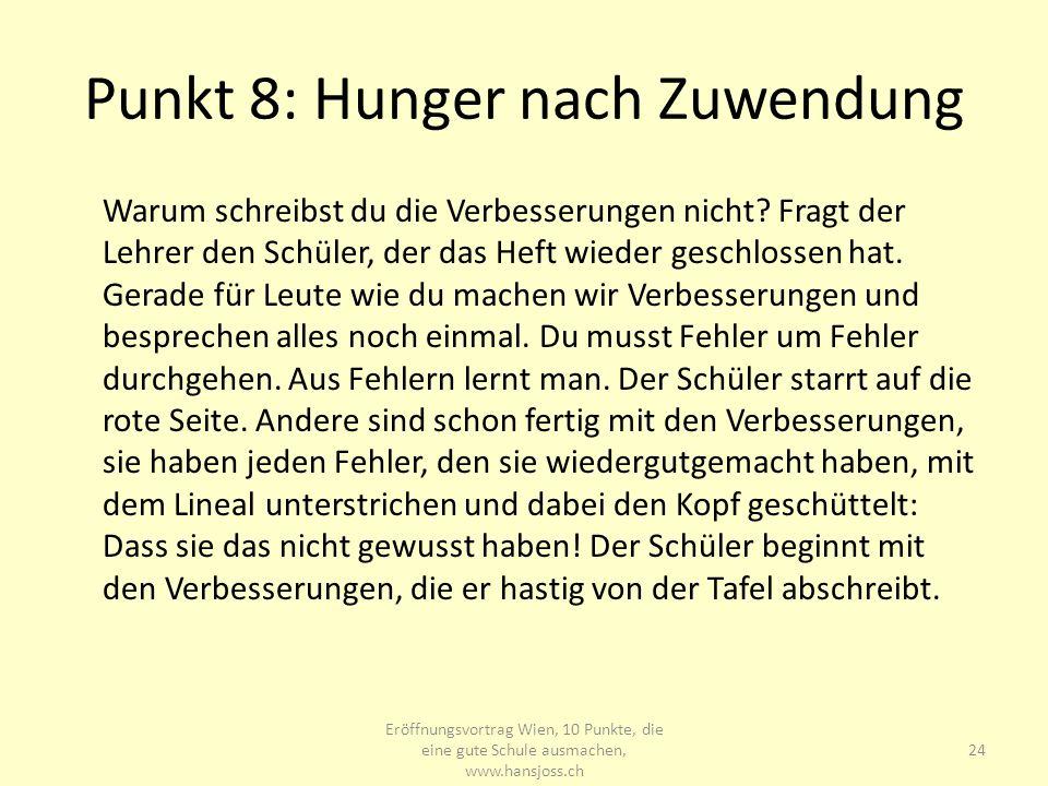 Punkt 8: Hunger nach Zuwendung Warum schreibst du die Verbesserungen nicht? Fragt der Lehrer den Schüler, der das Heft wieder geschlossen hat. Gerade
