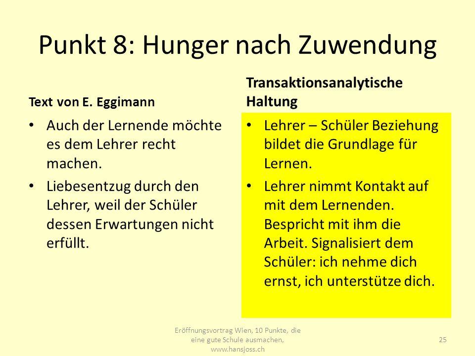 Punkt 8: Hunger nach Zuwendung Text von E. Eggimann Auch der Lernende möchte es dem Lehrer recht machen. Liebesentzug durch den Lehrer, weil der Schül