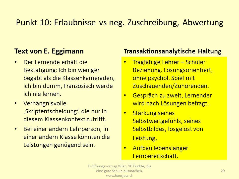 Punkt 10: Erlaubnisse vs neg. Zuschreibung, Abwertung Text von E. Eggimann Der Lernende erhält die Bestätigung: Ich bin weniger begabt als die Klassen