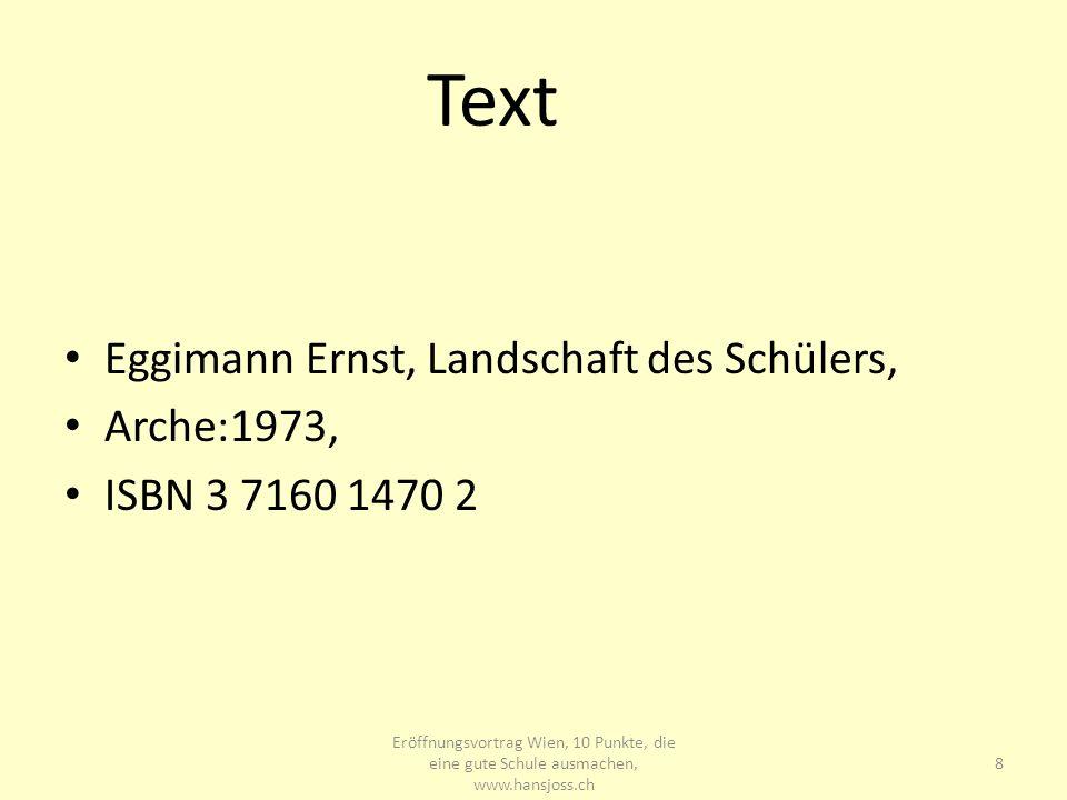 Text Eggimann Ernst, Landschaft des Schülers, Arche:1973, ISBN 3 7160 1470 2 Eröffnungsvortrag Wien, 10 Punkte, die eine gute Schule ausmachen, www.ha