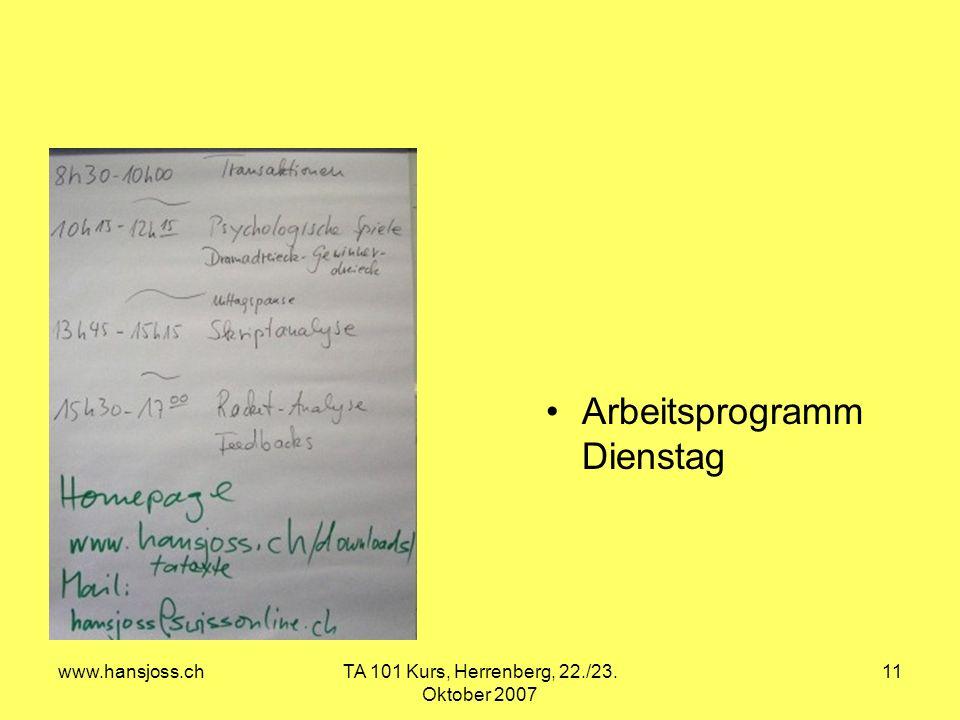 www.hansjoss.chTA 101 Kurs, Herrenberg, 22./23. Oktober 2007 11 Arbeitsprogramm Dienstag