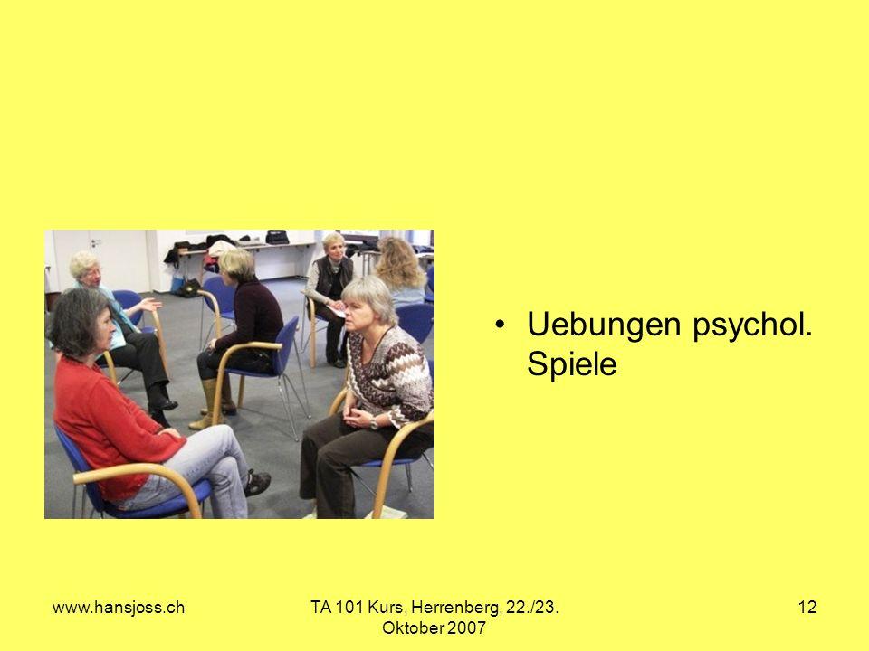 www.hansjoss.chTA 101 Kurs, Herrenberg, 22./23. Oktober 2007 12 Uebungen psychol. Spiele