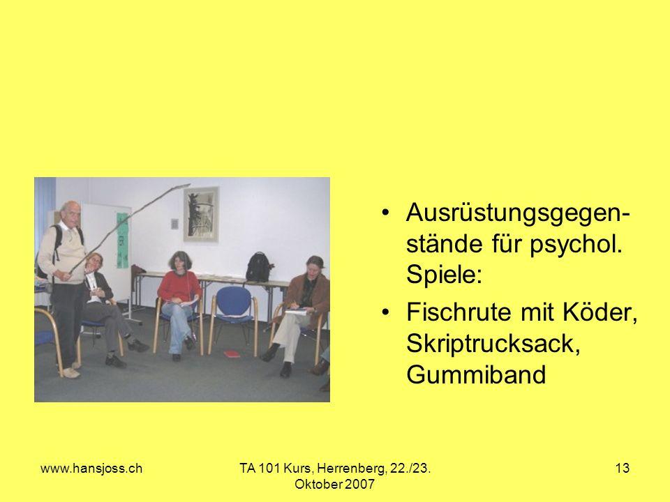 www.hansjoss.chTA 101 Kurs, Herrenberg, 22./23. Oktober 2007 13 Ausrüstungsgegen- stände für psychol. Spiele: Fischrute mit Köder, Skriptrucksack, Gum