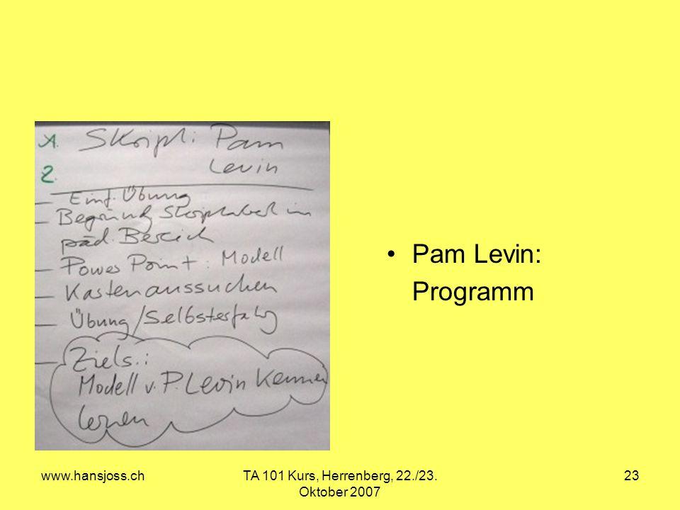 www.hansjoss.chTA 101 Kurs, Herrenberg, 22./23. Oktober 2007 23 Pam Levin: Programm