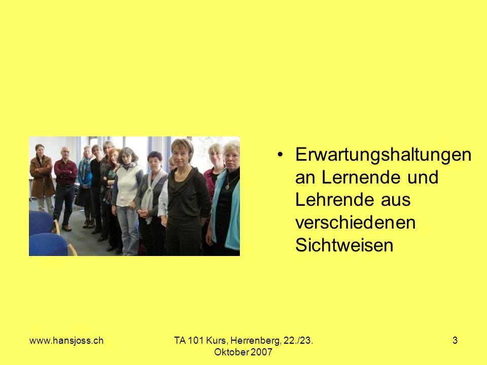 www.hansjoss.chTA 101 Kurs, Herrenberg, 22./23. Oktober 2007 3 Erwartungshaltungen an Lernende und Lehrende aus verschiedenen Sichtweisen