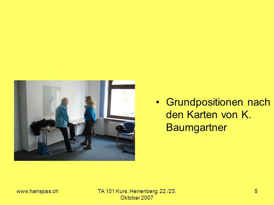 www.hansjoss.chTA 101 Kurs, Herrenberg, 22./23. Oktober 2007 5 Grundpositionen nach den Karten von K. Baumgartner