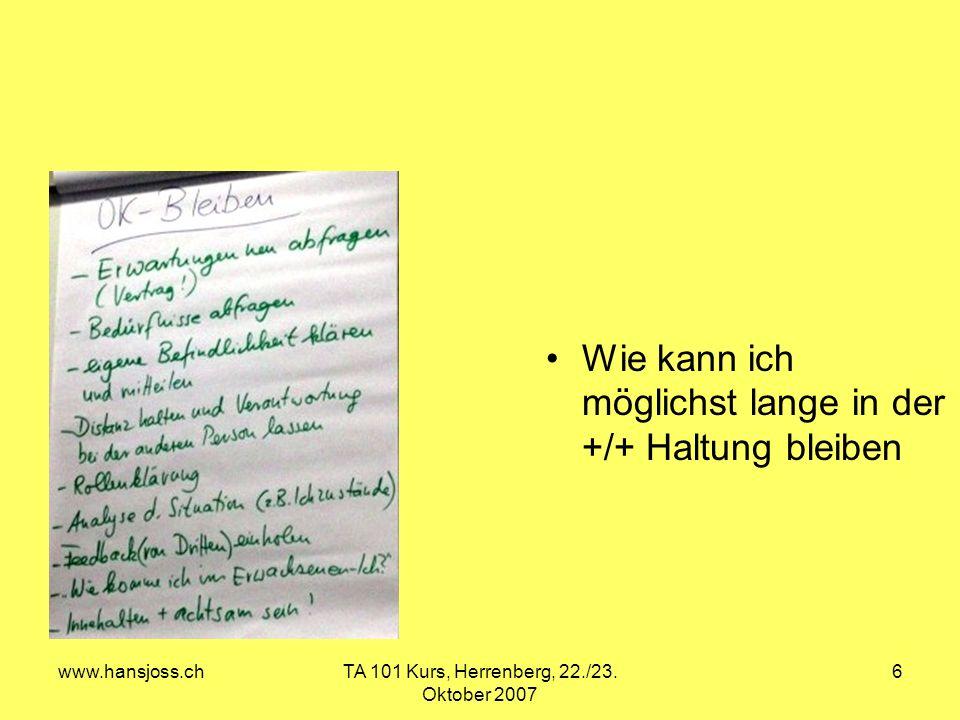 www.hansjoss.chTA 101 Kurs, Herrenberg, 22./23. Oktober 2007 6 Wie kann ich möglichst lange in der +/+ Haltung bleiben