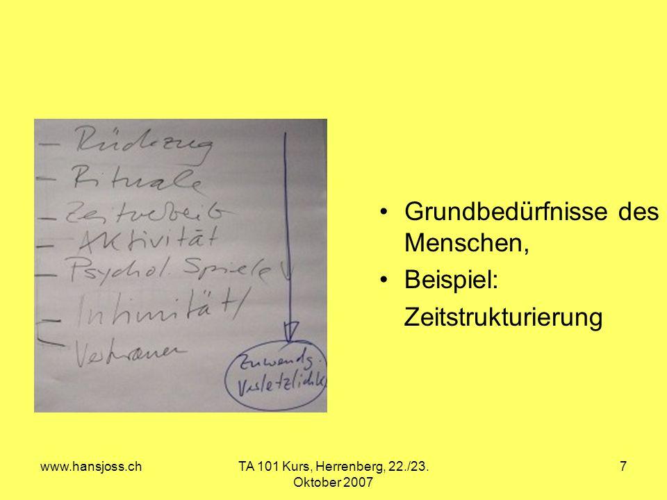 www.hansjoss.chTA 101 Kurs, Herrenberg, 22./23. Oktober 2007 7 Grundbedürfnisse des Menschen, Beispiel: Zeitstrukturierung