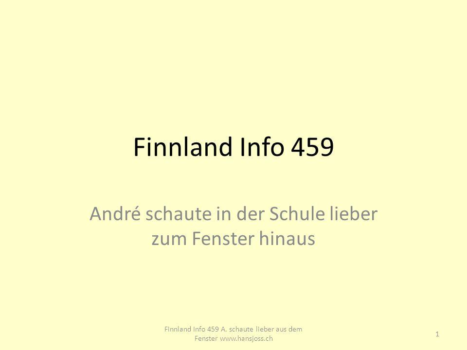 Finnland Info 459 André schaute in der Schule lieber zum Fenster hinaus 1 Finnland Info 459 A. schaute lieber aus dem Fenster www.hansjoss.ch