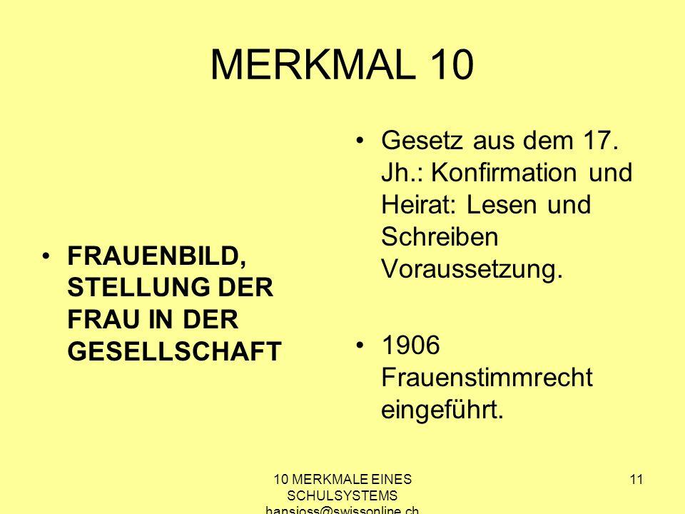 10 MERKMALE EINES SCHULSYSTEMS hansjoss@swissonline.ch 11 MERKMAL 10 FRAUENBILD, STELLUNG DER FRAU IN DER GESELLSCHAFT Gesetz aus dem 17. Jh.: Konfirm