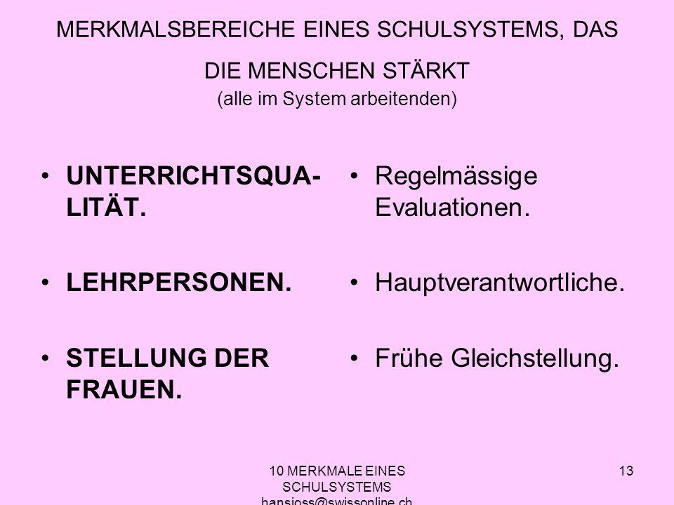 10 MERKMALE EINES SCHULSYSTEMS hansjoss@swissonline.ch 13 MERKMALSBEREICHE EINES SCHULSYSTEMS, DAS DIE MENSCHEN STÄRKT (alle im System arbeitenden) UN