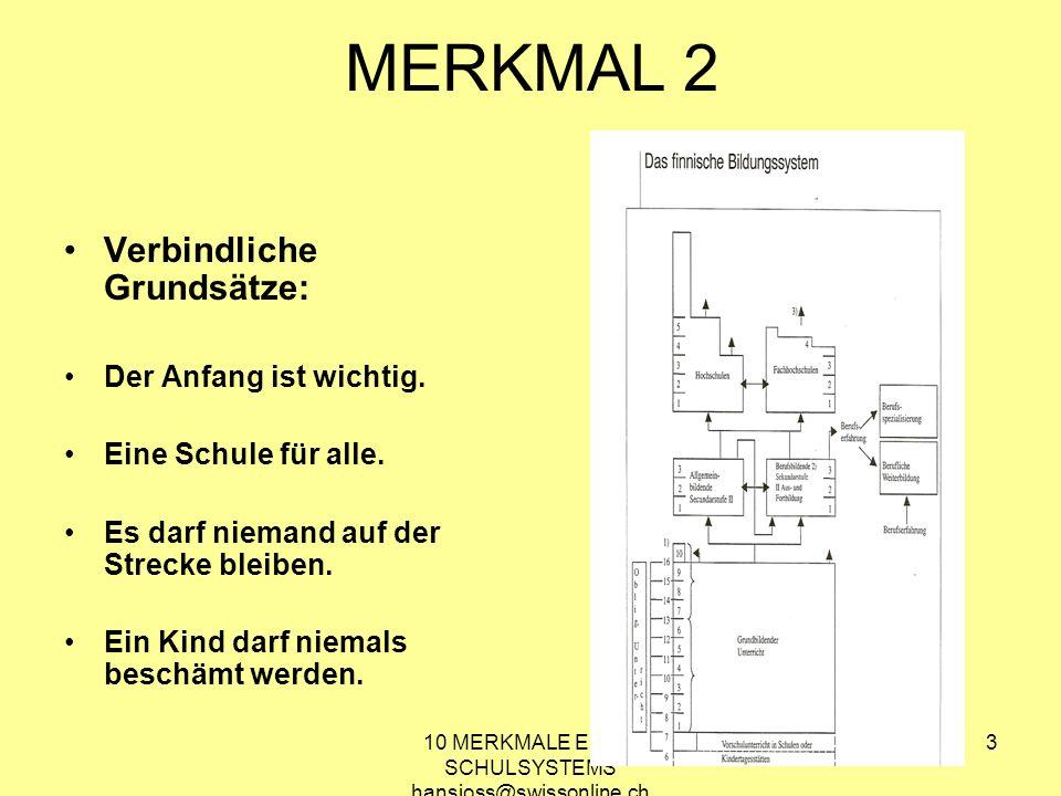 10 MERKMALE EINES SCHULSYSTEMS hansjoss@swissonline.ch 3 MERKMAL 2 Verbindliche Grundsätze: Der Anfang ist wichtig. Eine Schule für alle. Es darf niem