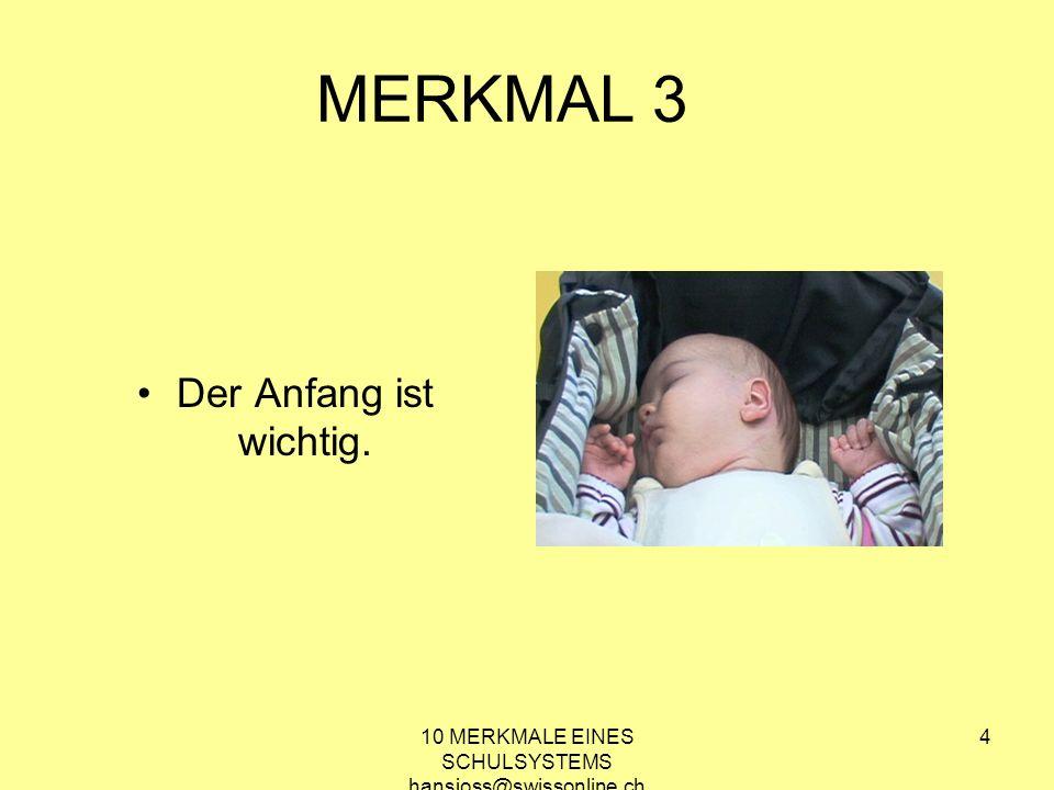 10 MERKMALE EINES SCHULSYSTEMS hansjoss@swissonline.ch 4 MERKMAL 3 Der Anfang ist wichtig.