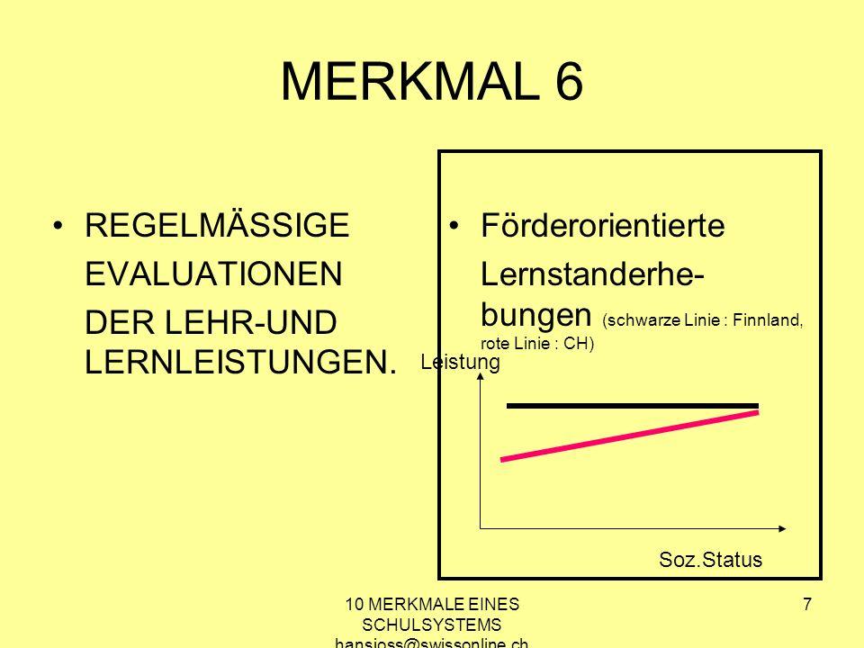 10 MERKMALE EINES SCHULSYSTEMS hansjoss@swissonline.ch 7 MERKMAL 6 REGELMÄSSIGE EVALUATIONEN DER LEHR-UND LERNLEISTUNGEN. Förderorientierte Lernstande