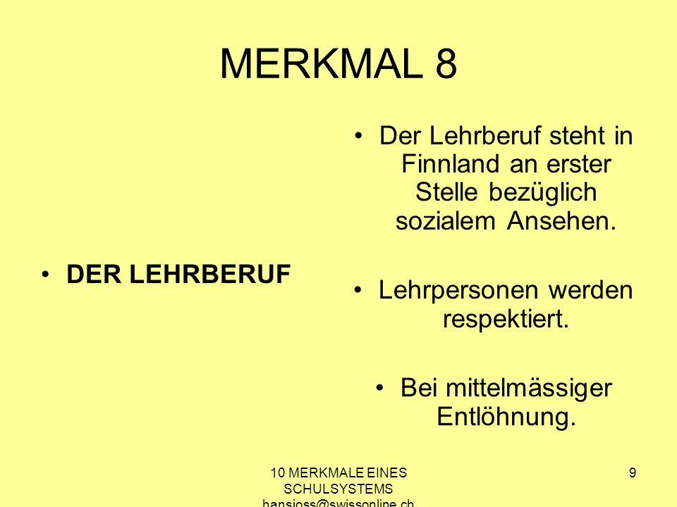 10 MERKMALE EINES SCHULSYSTEMS hansjoss@swissonline.ch 9 MERKMAL 8 DER LEHRBERUF Der Lehrberuf steht in Finnland an erster Stelle bezüglich sozialem A