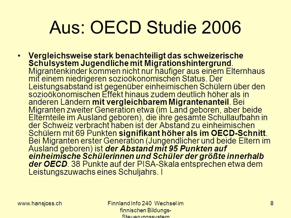 www.hansjoss.chFinnland Info 240 Wechsel im finnischen Bildungs- Steuerungssystem 8 Aus: OECD Studie 2006 Vergleichsweise stark benachteiligt das schweizerische Schulsystem Jugendliche mit Migrationshintergrund.