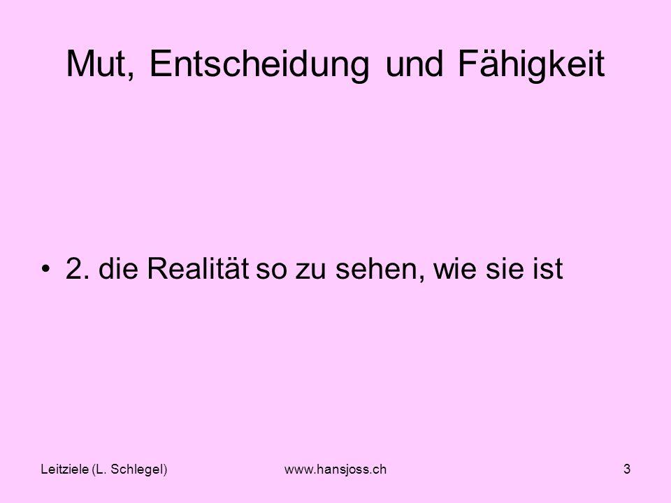 Leitziele (L.Schlegel)www.hansjoss.ch4 Mut, Entscheidung und Fähigkeit 3.