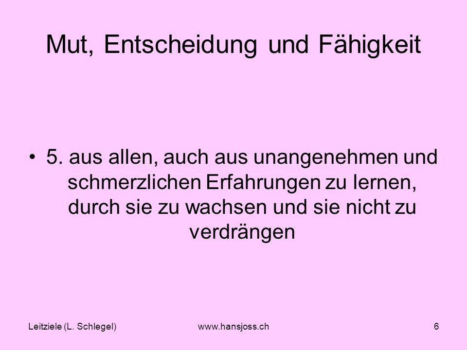 Leitziele (L.Schlegel)www.hansjoss.ch6 Mut, Entscheidung und Fähigkeit 5.