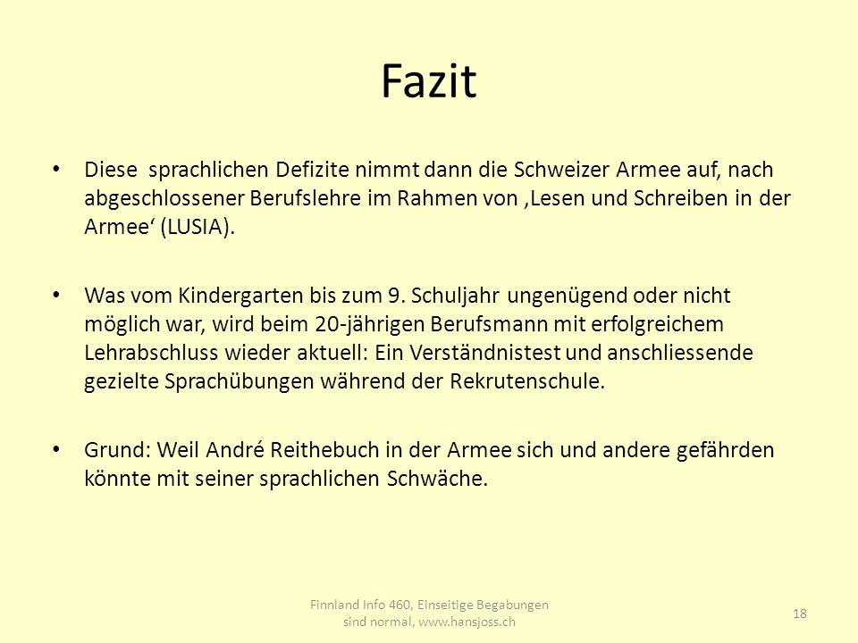 Fazit Diese sprachlichen Defizite nimmt dann die Schweizer Armee auf, nach abgeschlossener Berufslehre im Rahmen von Lesen und Schreiben in der Armee
