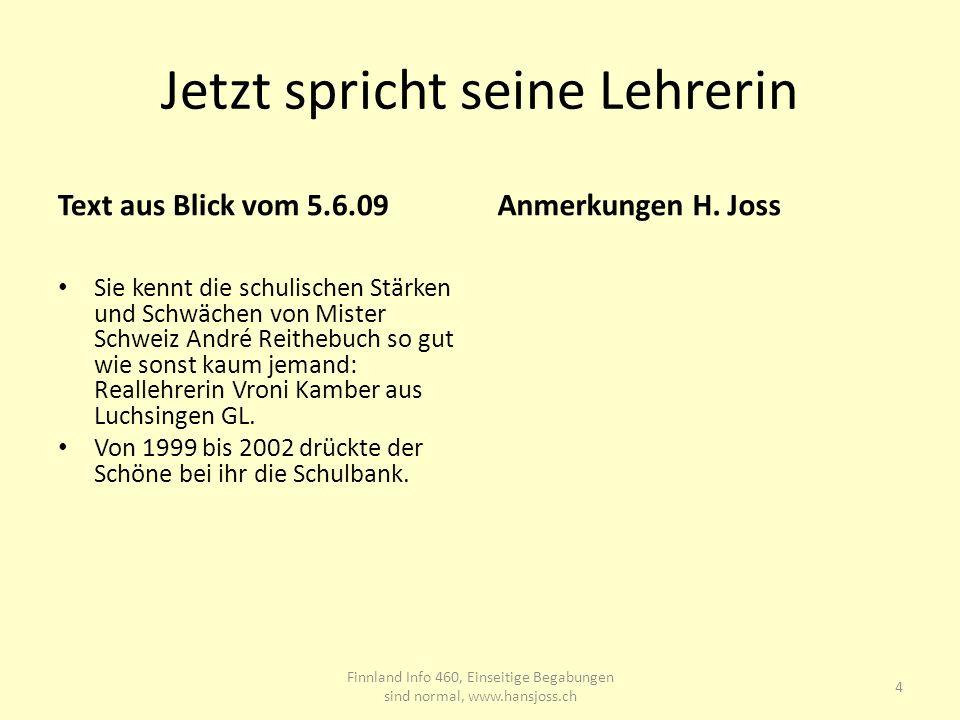 Jetzt spricht seine Lehrerin Text aus Blick vom 5.6.09 Sie kennt die schulischen Stärken und Schwächen von Mister Schweiz André Reithebuch so gut wie