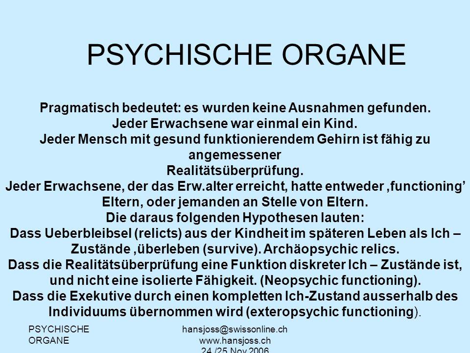 PSYCHISCHE ORGANE hansjoss@swissonline.ch www.hansjoss.ch 24./25.Nov.2006 HERKUNFT DER BEZEICHNUNGEN Die Bezeichnungen Archäopsyche und Neopsyche wurden von Berne in Analogie zu den stammesgeschichtlich alten Hirnrindenteilen (archäopallium) und zu den phylogenetisch neuen Anteilen der Hirnrinde (neopallium) gebildet.