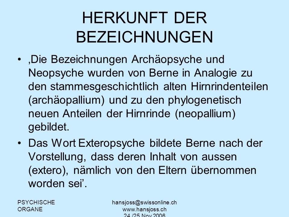 PSYCHISCHE ORGANE hansjoss@swissonline.ch www.hansjoss.ch 24./25.Nov.2006 DIE ERINNERUNGEN SIND ABGESPEICHERT IN DER EXTEROPSYCHE NEOPSYCHE ARCHÄOPSYCHE