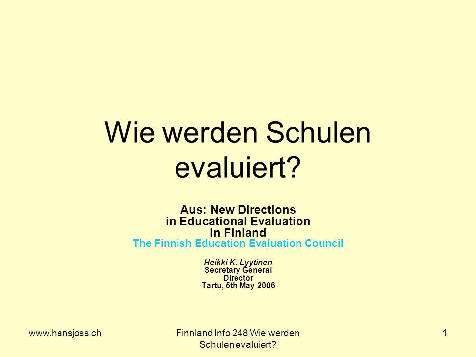 www.hansjoss.chFinnland Info 248 Wie werden Schulen evaluiert? 1 Wie werden Schulen evaluiert? Aus: New Directions in Educational Evaluation in Finlan