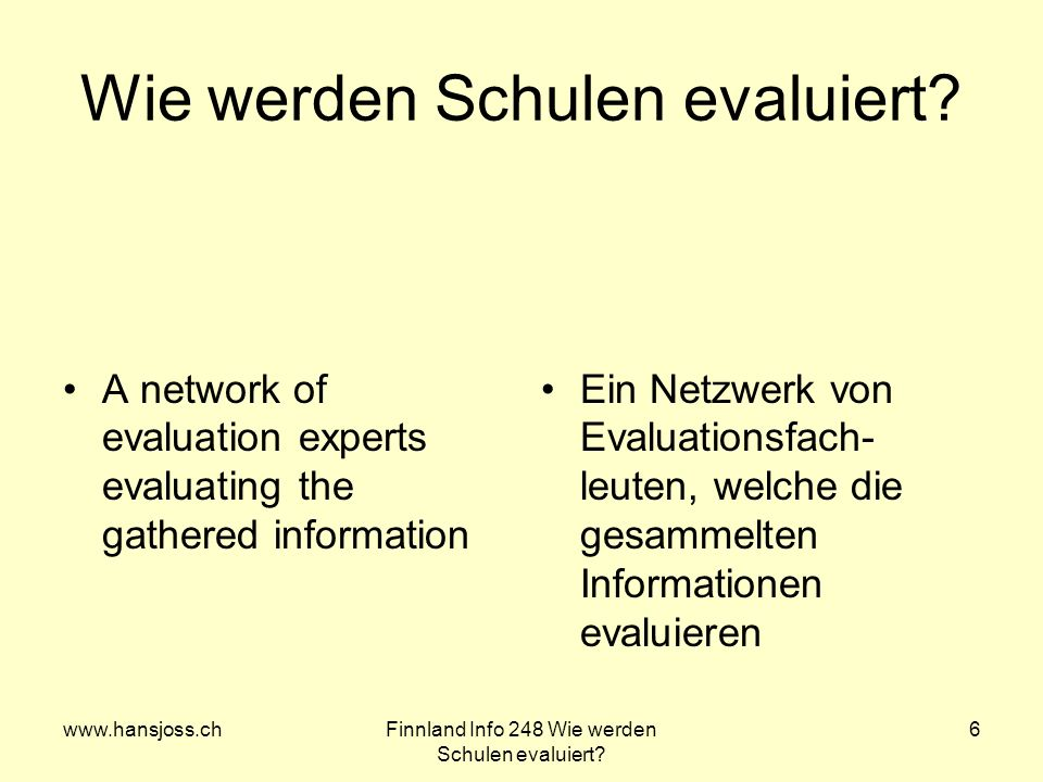 www.hansjoss.chFinnland Info 248 Wie werden Schulen evaluiert? 6 Wie werden Schulen evaluiert? A network of evaluation experts evaluating the gathered