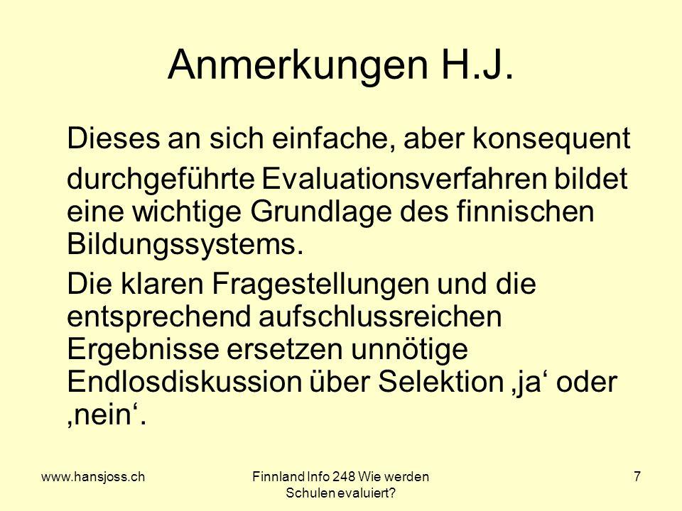 www.hansjoss.chFinnland Info 248 Wie werden Schulen evaluiert? 7 Anmerkungen H.J. Dieses an sich einfache, aber konsequent durchgeführte Evaluationsve