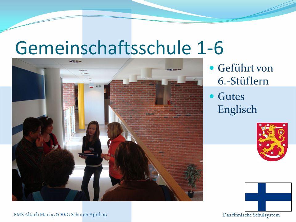 FMS Altach Mai 09 & BRG Schoren April 09 Das finnische Schulsystem Gemeinschaftsschule 1-6 Geführt von 6.-Stüflern Gutes Englisch