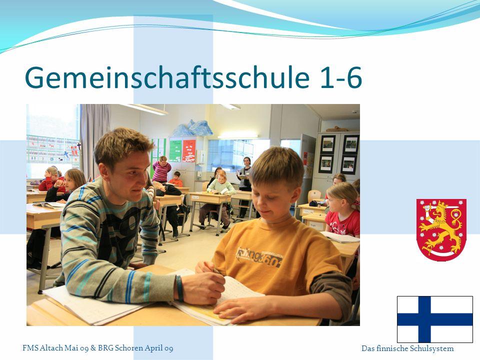 FMS Altach Mai 09 & BRG Schoren April 09 Das finnische Schulsystem Gemeinschaftsschule 1-6