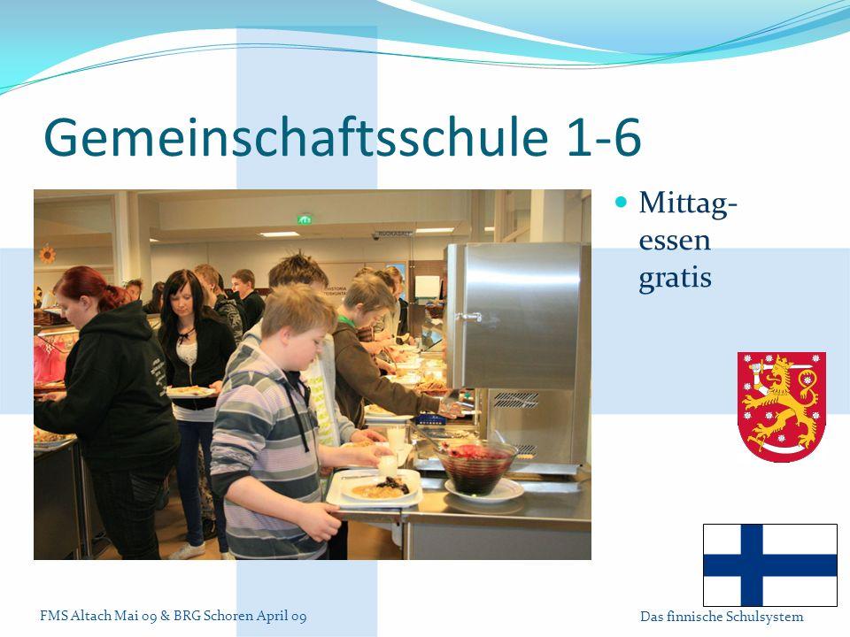 FMS Altach Mai 09 & BRG Schoren April 09 Das finnische Schulsystem Gemeinschaftsschule 1-6 Mittag- essen gratis