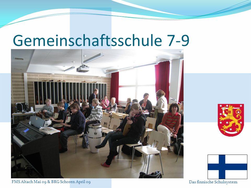FMS Altach Mai 09 & BRG Schoren April 09 Das finnische Schulsystem Gemeinschaftsschule 7-9