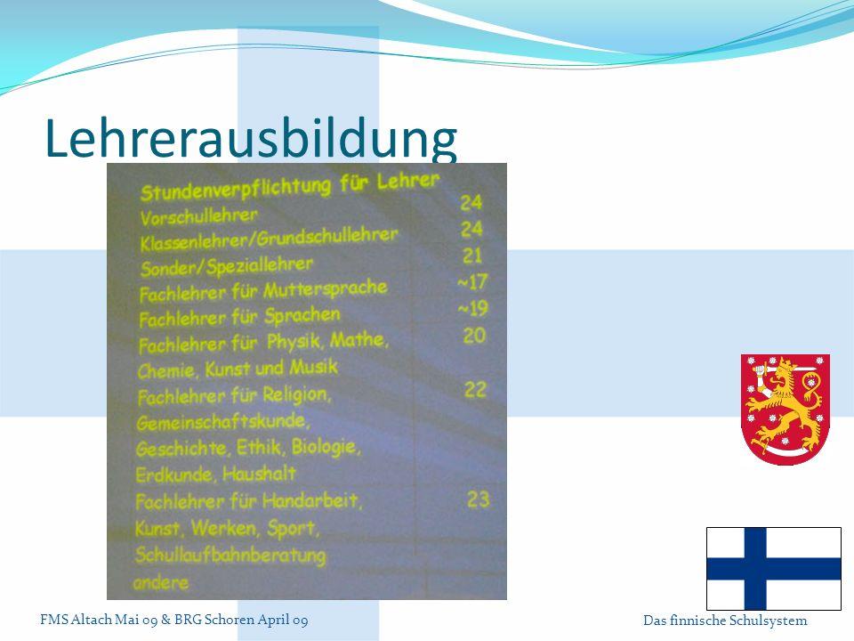 FMS Altach Mai 09 & BRG Schoren April 09 Das finnische Schulsystem Lehrerausbildung